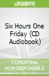 Six Hours One Friday (CD Audiobook)