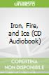 Iron, Fire, and Ice (CD Audiobook)