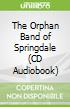 The Orphan Band of Springdale (CD Audiobook)