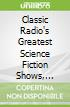 Classic Radio's Greatest Science Fiction Shows, Collection 1 (CD Audiobook)