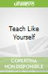 Teach Like Yourself