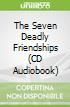 The Seven Deadly Friendships (CD Audiobook)