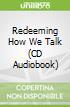 Redeeming How We Talk (CD Audiobook)