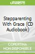 Stepparenting With Grace (CD Audiobook)