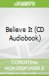 Believe It (CD Audiobook)