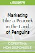 Marketing Like a Peacock in the Land of Penguins