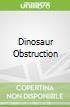 Dinosaur Obstruction