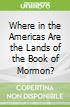 Where in the Americas Are the Lands of the Book of Mormon?