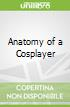 Anatomy of a Cosplayer