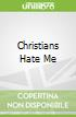 Christians Hate Me