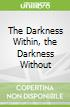 The Darkness Within, the Darkness Without