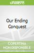 Our Ending Conquest
