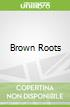 Brown Roots