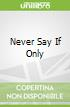 Never Say If Only