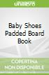Baby Shoes Padded Board Book