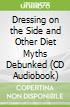 Dressing on the Side and Other Diet Myths Debunked (CD Audiobook)
