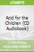 Acid for the Children (CD Audiobook)