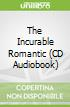The Incurable Romantic (CD Audiobook)