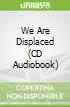 We Are Displaced (CD Audiobook)