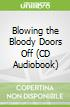 Blowing the Bloody Doors Off (CD Audiobook)