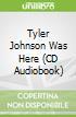 Tyler Johnson Was Here (CD Audiobook)