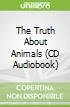 The Truth About Animals (CD Audiobook)