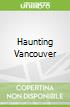 Haunting Vancouver