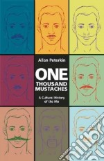 One Thousand Mustaches libro in lingua di Peterkin Allan