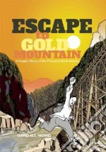 Escape to Gold Mountain libro in lingua di Wong David H. T., Lim Imogene L. Ph.D. (INT), Luke Bettie (CON), So Connie C. Dr. (CON)