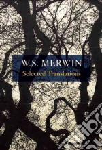 Selected Translations, 1948 - 2011 libro in lingua di Merwin W. S. (COM)