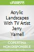 Acrylic Landscapes With TV Artist Jerry Yarnell