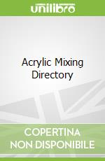 Acrylic Mixing Directory libro in lingua di Sidaway Ian