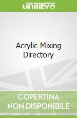 Acrylic Mixing Directory libro in lingua di Sidaway Ian