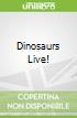 Dinosaurs Live!