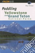 Paddling Yellowstone and Grand Teton National Parks libro in lingua di Nelson Don