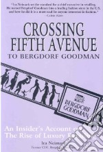 Crossing Fifth Avenue To Bergdorf Goodman libro in lingua di Neimark Ira