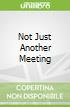 Not Just Another Meeting