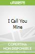 I Call You Mine