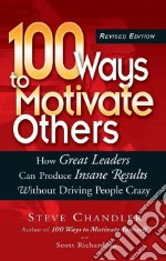 100 Ways to Motivate Others libro in lingua di Chandler Steve, Richardson Scott