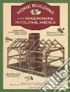 Homebuilding and Woodworking in Colonial America libro str