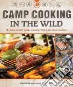 Camp Cooking in the Wild libro in lingua di Scriver Mark, Grater Wendy, Baker Joanna