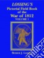 Lossing's Pictorial Field Book of the War of 1812: Vol 1 libro in lingua di Benson John Lossing