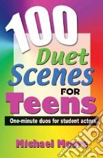 100 Duet Scenes for Teens libro in lingua di Moore Michael