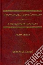 Negotiating a Labor Contract libro in lingua di Cassel Robert M.