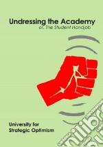 Undressing the Academy libro in lingua di University for Strategic Optimism
