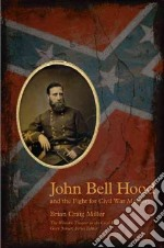 John Bell Hood and the Fight for Civil War Memory libro in lingua di Miller Brian Craig