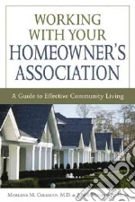 Working With Your Homeowner's Association libro in lingua di Coleman Marlene M. M.D., Huss William H.