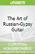 The Art of Russian-Gypsy Guitar