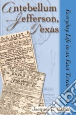 Antebellum Jefferson, Texas libro in lingua di Bagur Jacques D.