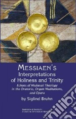 Messiaen's Interpretations of Holiness and Trinity libro in lingua di Bruhn Siglind